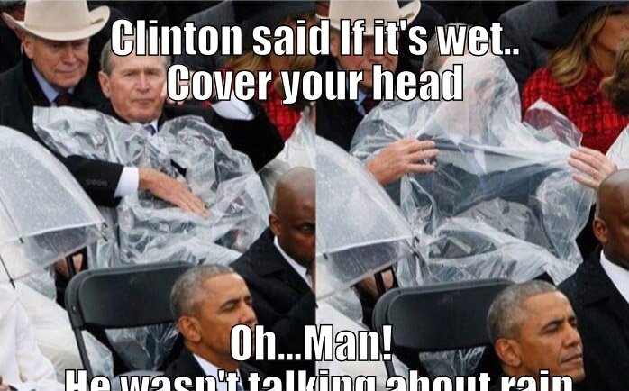 Bush realizes Bill wasn't talking about rain