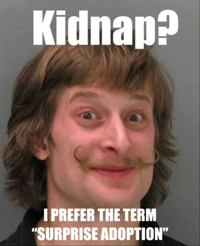 Funny Meme Of Man With Handlebar Mustache And Creepy Excuse Of Calling Kidnapping A