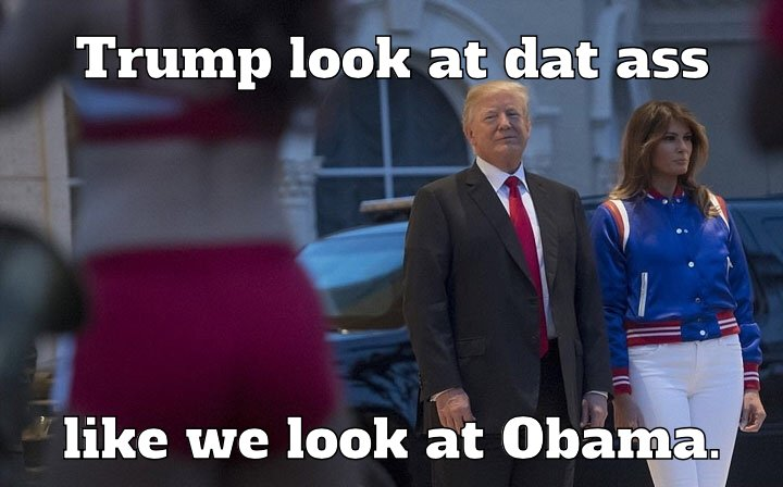 Trump look at dat ass like we look at Obama.