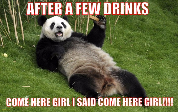 WE ALL KNOW THIS AFTER A FEW DRINKS WE THINK WE MR SEXY WE POSE JUST LIKE MR PANDA TALKING ABOUT SOME COME HERE GIRL I SAID COME HERE GIRLLLL!!! LOL BTM$