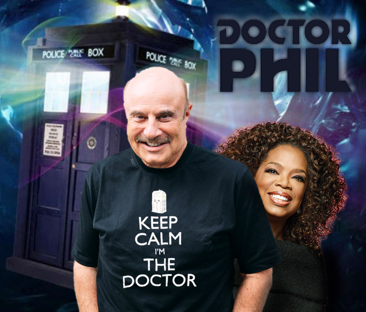 Dr. Phil, that Who