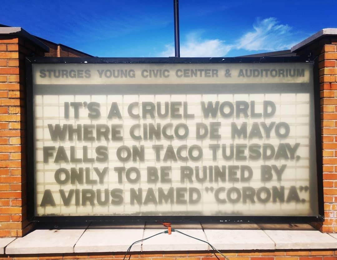 landmark - Sturges Young Civic Center  Auditorium ItS A Cruel World Where Cinco De Mayo Falls On Taco Tuesday Only To Be Ruined By Avirus Named Corona