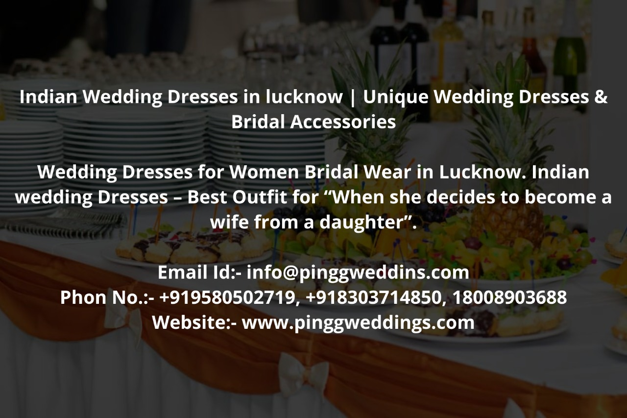 """Wedding Dresses for Women Bridal Wear in Lucknow. Indian Wedding Dresses – Best Outfit for """"When she decides to become a wife from a daughter"""".  Email Id:- info@pinggweddins.com Phon No.:- +919580502719, +918303714850, 18008903688 Website:- www.pinggweddings.com"""
