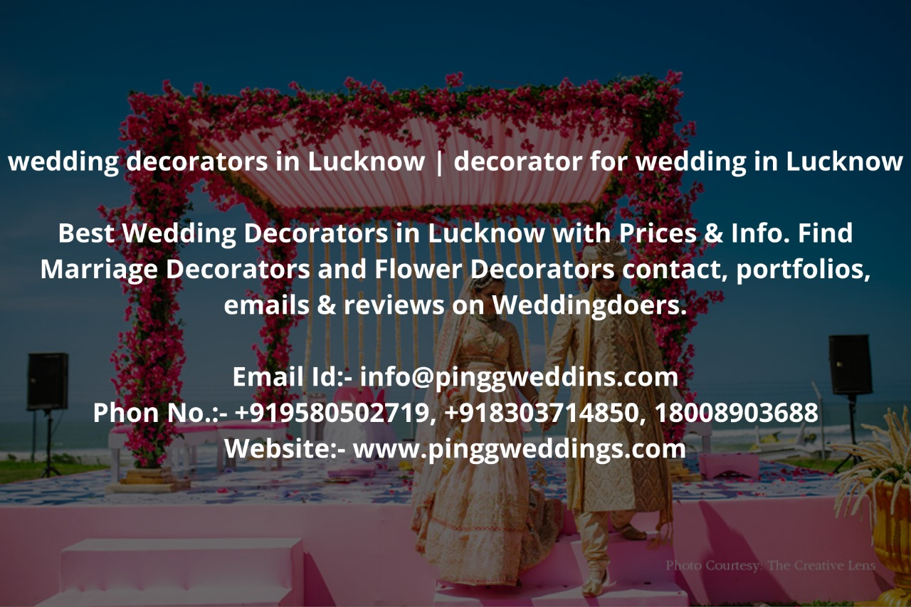 Best Wedding Decorators in Lucknow with Prices & Info. Find Marriage Decorators and Flower Decorators contact, portfolios, emails & reviews on Weddingdoers.  Email Id:- info@pinggweddins.com Phon No.:- +919580502719, +918303714850, 18008903688 Website:- www.pinggweddings.com