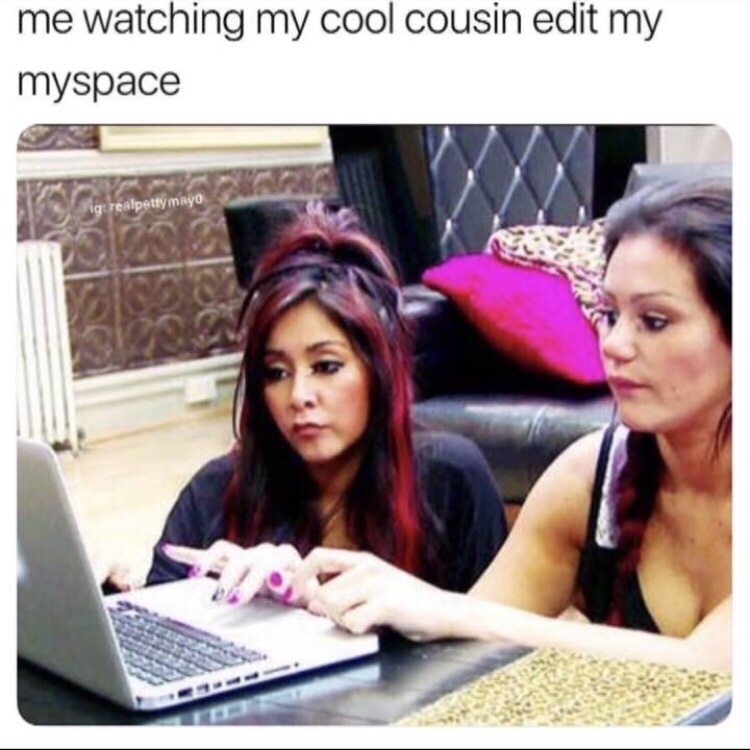 me watching my cool cousin edit my myspace - me watching my cool cousin edit my myspace rige realpetty mayo