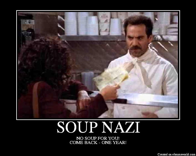 NO SOUP FOR YOU! COME BACK - ONE YEAR!