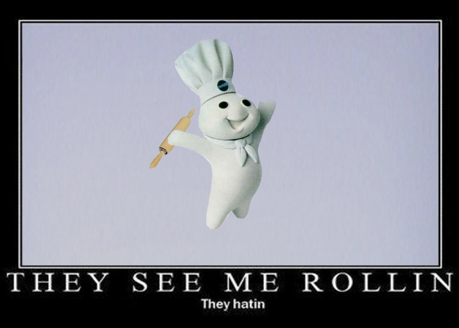 They see me rollin!  They hatin.  Another inspirational picture.