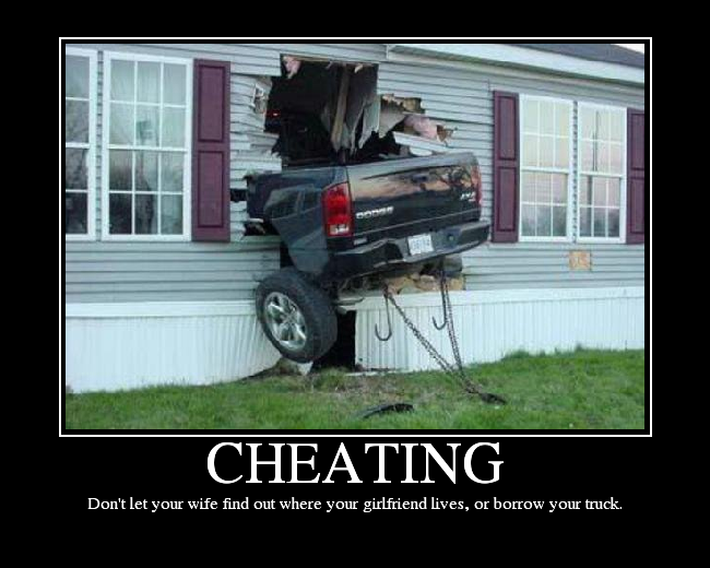 Don't let your wife find out where your girlfriend lives, or let her borrow your truck.