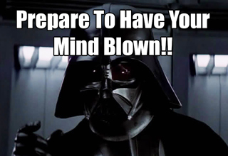 darth vader prepare to have your mind blown