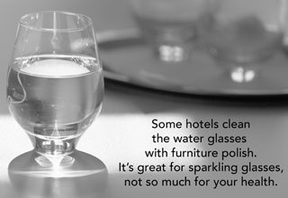 Some hotels clean glasses with furniture polish. It's great for sparkling glasses, not so much for your health.