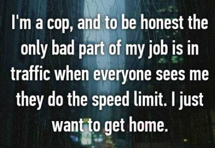 Cops give the rest of us an insight on what it's like being them.