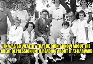 Even though JFK lived during the great depression, he was so affluent that he had no idea it was happening.