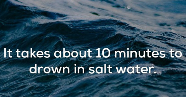24 Creepy Facts That Will Chill You To The Bone |image of water with fun fact that it takes 10 minutes to drown in salt water
