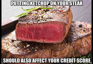 a picture of steak with the caption putting ketchup on steak should hurt your credit score