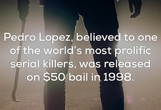 Creepy fact that Pedro Lopez was released on $50 Bail in 1998