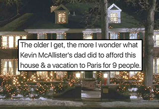 With a house like that and all those kids, Mr. McAllister is rolling in dough.