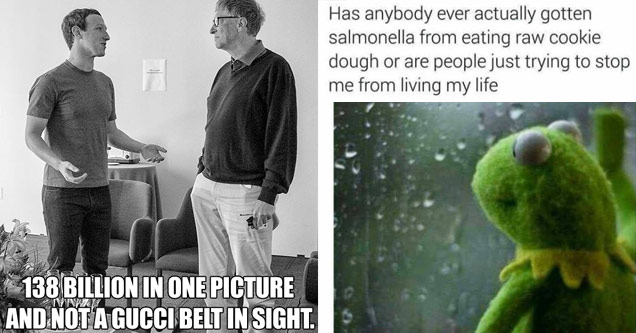 a black and white photo of facebook creator mark zuckerburg talking to windows creator bill gates  with text on it. A colored photo of kermit the frog looking out a foggy and rainy window
