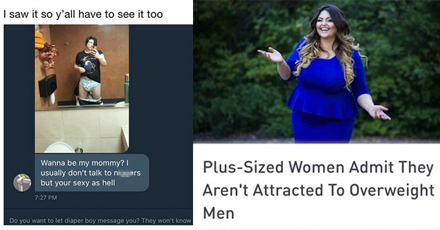 funny pics to make you cringe | fat people - PlusSized Women Admit They Aren't Attracted To Overweight Men | slaylonie reddit - lalonie I saw it so y'all have to see it too Wanna be my mommy? usually don't talk to niers but your sexy as hell Do you want t