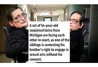 """He keeps playing with our penis without my consent."" - says Alfred, who's fighting his conjoined twin in court"