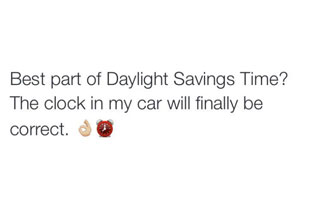 'best part of daylight savings time? the click in my car will finally be correct'