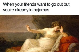 Memes have revitalized some classical art pieces from back in the day. Please enjoy this massive dump of hilarious captions and beautiful art. We don't know if the artist intended their work to be used as meme fuel, but hey, I'm sure they're just happy about the recognition.
