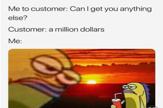 So you decided to try yout hand at customer service, people have always said you had good social skills and a sunny disposition. It should be a breeze to get through the day, or so you thought. I believe you forgot to take into account the millions of terrible people in the world that you'll actually have to be dealing with.