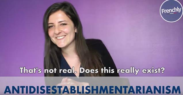 French woman saying antidisestablishmentarianism.