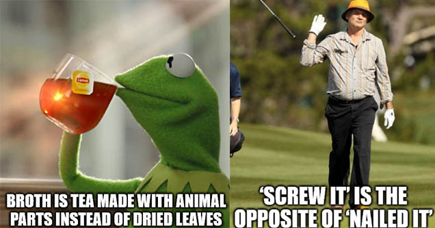 Kermit sipping tea meme. Bill Murray throwing his club in the air.