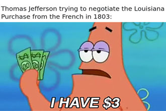 Patrick Star buying the Louisiana Purchase.