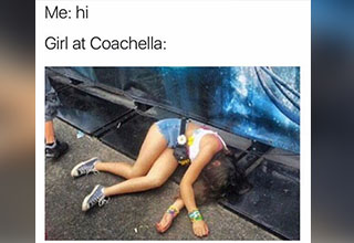 "<a href=""https://www.coachella.com/lineup/"" target=new>Coachella 2019</a> has begun and whether you care or not, your social media feeds are about to blow up with pictures and memes about the event. Sit back, take a look, and laugh at the absurdity of the most popular and most cringe-worthy music festival out there."