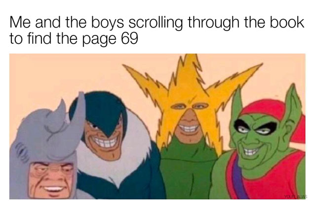 "<a href=""https://knowyourmeme.com/memes/me-and-the-boys"" target=""iframe_a"">Me and The Boys</a> meme is a format utilizing a still of Rhino, Vulture, Electro and Green Goblin smiling from an episode of the 1967 Spider-Man animated TV series. If you're looking for more, check out these <a href=https://cheezburger.com/8524805/30-me-and-the-boys-memes-thatll-fill-you-with-nostalgic-immaturity>Me and The Boys</a> over at Memebase."