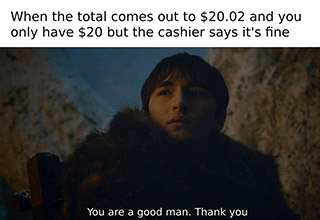 "The <a href=""https://knowyourmeme.com/memes/youre-a-good-man-thank-you"" target=""_blank"">'You're a good man. Thank you."" meme</a> is from <a href=""https://www.hbo.com/game-of-thrones/season-8"" target=""_blank"">Game of Thrones Season 8</a> ""The Battle for Winterfell,"" when <a href=""https://gameofthrones.fandom.com/wiki/Bran_Stark"" target=""_blank"">Bran Stark</a> says those words to <a href=""https://en.wikipedia.org/wiki/Theon_Greyjoy"" target=""_blank"">Theon Greyjoy</a> moments before he is killed by the <a href=""https://www.denofgeek.com/us/tv/game-of-thrones/246749/game-of-thrones-who-is-night-king"" target=""_blank"">Night King</a>. The series inspired <a href=""https://www.ebaumsworld.com/pictures/game-of-thrones-season-8-memes/85936217/"" target=""_blank"">tons of great memes</a> and if ones like this continue to be trending we may be seeing them for a long time."