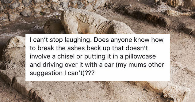 guys asks the internet for help when his dad's ashes solidify
