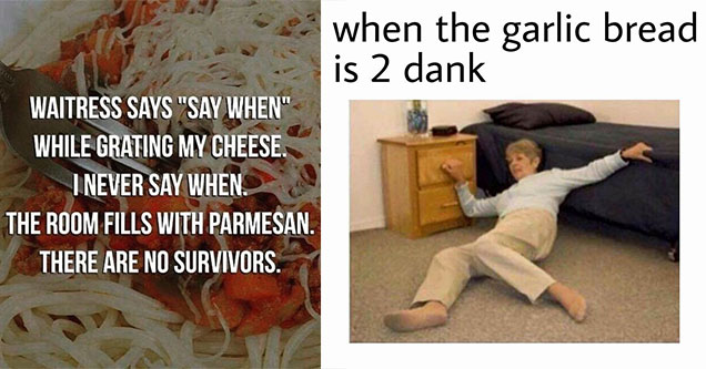Olive Garden memes about saying when for parmesan cheese and when the garlic bread is 2 dank.