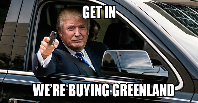 Donald Trump wants to buy Greenland - Get In We're Buying Greenland