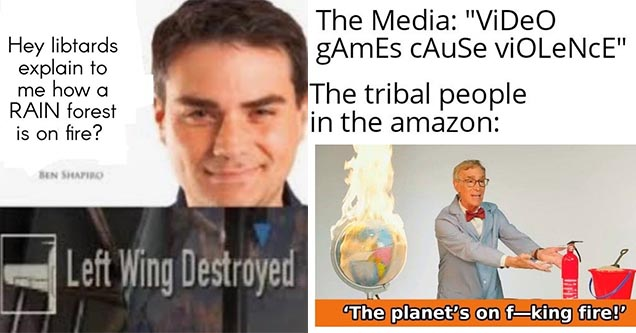 Amazon Rainforest memes - the media is ignoring it and hey libtards explain to me how a RAIN forest is on fire?