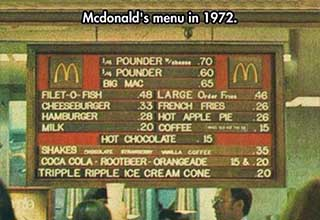 mcdonalds 1973 - Mcdonald's menu in 1972. .60 .65 1 Pounder 10 .70 I Pounder Big Mac FiletOFishs 48 Large Orter Fred 46 Cheeseburger .33 French Fries Hamburger .28 Hot Apple Pie Milk .20 Coffee hulle te Hot Chocolate 15 Shakes More Walla Coffee Coca Cola