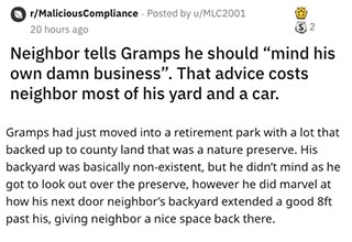 This is a great story about this dude's Grandpa got the best revenge on a rude neighbor who not only broke the law by extending his backyard into a nature preserve but also told him to mind his own damn business when he kindly tried to explain the consequences of his actions.