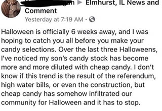 Happy Halloween? A parent in the Elmhurst, IL News and Comment Facebook group made a plea to parents in her neighborhood to give away better candy. It's free candy, WTF?