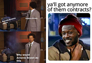 """Antonio Brown has had a wild few months starting back in training camp when he got frostbite on his feet from <a href=""""https://www.ebaumsworld.com/articles/antonio-browns-cryotherapy-injury-photo-is-startling-and-also-the-weirdest-football-injury/86035134/"""">not wearing shoes in a cryotherapy chamber</a> to his <a href=""""https://www.ebaumsworld.com/articles/the-latest-memes-and-reactions-to-the-antonio-brown-raiders-meltdown/86060356/"""">epic meltdown</a> that got him released from the Raiders to getting picked up by the Patriots the next day. Now he is facing rape allegations and has been released by the Patriots. Here are 20 of the best <a href=""""https://www.ebaumsworld.com/articles/antonio-brown-flip-flops-on-retirement-claims-the-game-need-me/86077893/"""">memes documenting his wild downfall</a>.  <br> <br> <h4>Check out more NFL memes from the 2019 Season below</h4> <br> <a href=""""https://www.ebaumsworld.com/pictures/nfl-memes-to-begin-the-2019-season/86061365/"""">35 Funny NFL Memes to Kick Off the 2019 Season</a> <br> <a href=""""https://www.ebaumsworld.com/pictures/nfl-memes-to-carry-you-into-week-5/86081548/"""">19 NFL Memes to Carry You Into Week 5</a> <br> <a href=""""https://www.ebaumsworld.com/pictures/19-nfl-memes-to-help-you-pass-into-week-6/86087529/"""">19 NFL Memes to Help You Pass Into Week 6</a>"""