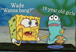 "Wade came in hot and thirsty and the internet memed him to be like ""chill."" An innocent post about Spongebob ice cream incited will to solicit sex. The rest is meme history."