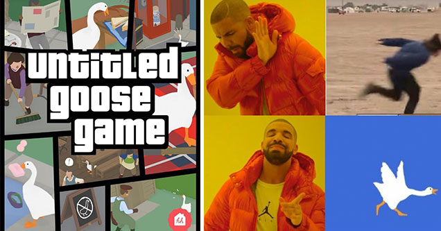 grand theft auto goose game and drakeposting