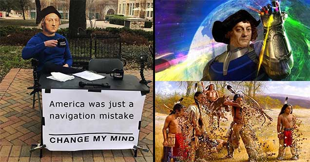 Funny Columbus Day memes with Thanos and change my mind.