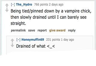 Strap in, literally, for an /r/askreddit thread for the ages. People share their most messed up fantasies with the internet, and now we share them with you.