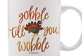 a coffee cup that says gobble till you wobble