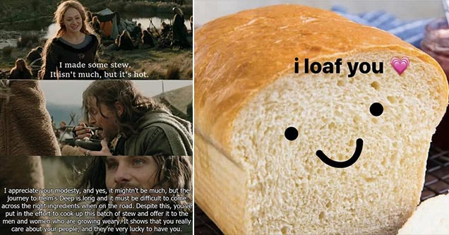 Wholesome memes that are the best of the week - i loaf you bread loaf with a smiley face and lord of the rings wholesome memes.