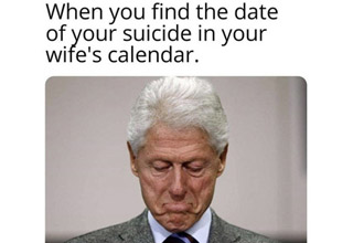 a meme with bill clinton abotu finding your suicide date in hillarys calendar