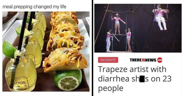 list of funny memes | meal prepping changed my life - meal prepping changed my life Trn. | trapeze artist shits on 23 people - Incidents There Isnews.Com Trapeze artist with diarrhea shes on 23 people marzo 4, 2019 Sr. Lobo
