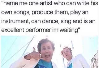 will ferrell step brothers - name me one artist who can write his own songs, produce them, play an instrument, can dance, sing and is an excellent performer im waiting