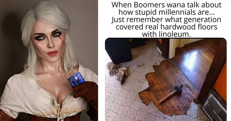list of funny and fresh memes | ciri cosplay porn | millennials hardwood floors - Men's Humor Men's Humor Yesterday at 0 When Boomers wana talk about how stupid millennials are... Just remember what generation covered real hardwood floors with linoleum. C